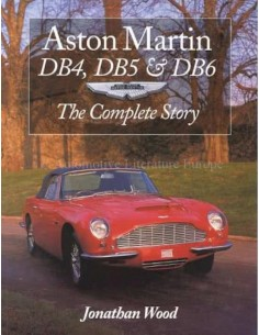 ASTON MARTIN DB4, DB5 & DB6 - THE COMPLETE STORY - JONATHAN WOOD BOOK