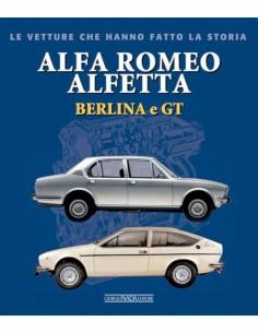 ALFA ROMEO ALFETTA - BERLINA E GT - LE VETTURE CHE HANNO FATTO LA STORIA - GIANCARLO CATARSI BÜCH