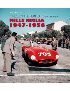 MILLE MIGLIA 1947 - 1956 LOST HORIZON - CARLO DOLCINI - BÜCH