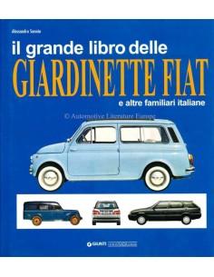 IL GRANDE LIBRO DELLE GIARDINETTE FIAT - E ALTRE FAMILIARI ITALIANE - ALESSANDRO SANNIA - BOEK