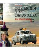 DUE MONDI VISTI DA UN'ALFA UNA GIULIETTA BEIJING - PARIS 1907 - 2007 - BOOK