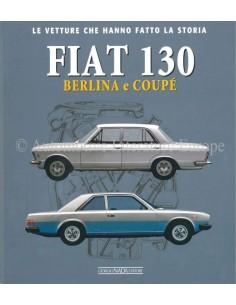 FIAT 130 BERLINA & COUPÉ LE VETTURE CHE HANNO FATTO LA STORIA - MARCO VISANI - BOOK