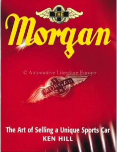 THE MORGAN - THE ART OF SELLING A UNIQUE SPORTS CAR - KEN HILL - BOOK