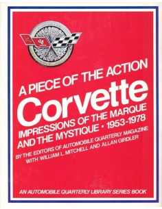 CORVETTE - A PIECE OF THE ACTION OF THE MARQUE AND THE MYSTIQUE 1953-1978 - WILLIAM MITCHELL - BOOK