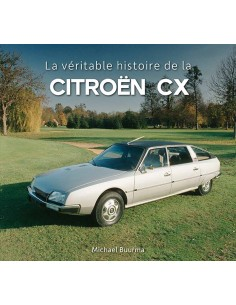 CITROËN CX - LA VÉRITABLE HISTOIRE DE LA - MICHAEL BUURMA - BOEK