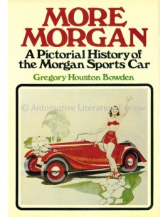 MORE MORGAN, A PICTORIAL HISTORY OF THE MORGAN SPORTS CAR - GREGORY HOUSTON BOWDEN - BUCH